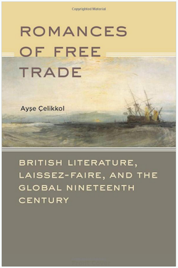 Romances of Free Trade: British Literature, Laissez-Faire, and the Global Nineteenth Century, 2011