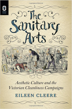 The Sanitary Arts: Aesthetic Culture and the Victorian Cleanliness Campaigns, 2014