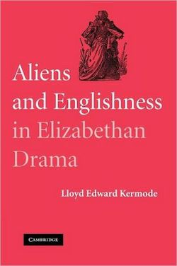 Aliens and Englishness in Elizabethan Drama, 2009