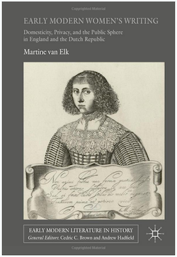 Early Modern Women's Writing: Domesticity, Privacy, and the Public Sphere in England and the Dutch Republic (Early Modern Literature in History), 2017
